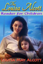 Louisa May Alcott - The Louisa Alcott Reader - for Children