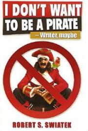 Robert S. Swiatek - I Don't Want To Be A Pirate - Writer, maybe