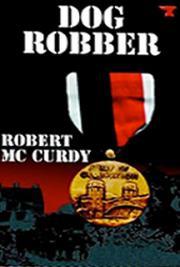 Robert McCurdy - Dog Robber: Jim Colling Adventure Series, Book I