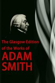 Adam Smith - The Glasgow Edition of the Works of Adam Smith