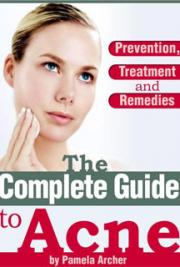 Pamela Archer - The Complete Guide to Acne Prevention, Treatment and Remedies!