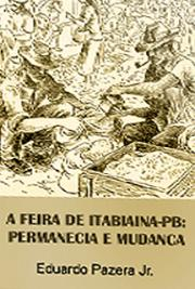 Eduardo Pazera - A Feira De Itabiaina-PB: Permanecia E Mudanca