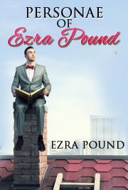 Ezra Pound - Personae of Ezra Pound