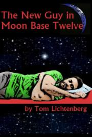 Tom Lichtenberg - The New Guy in Moon Base Twelve