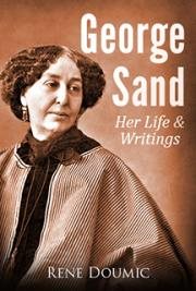 George Sand: Her Life & Writings