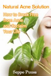 Natural Acne Solution--How to Break Free from Acne and Reclaim Your Life  cover