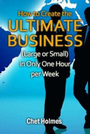 How to Create the Ultimate Business (Large or Small) in Only One Hour per Week