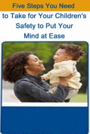 Five Steps You Need to Take for Your Children's Safety to Put Your Mind at Ease