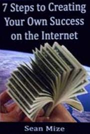 7 Steps to Creating Your Own Success on the Internet