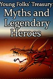 Young Folks' Treasury: Myths and Legendary Heroes