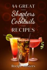 44 Great Shooters & Cocktails Recipes cover
