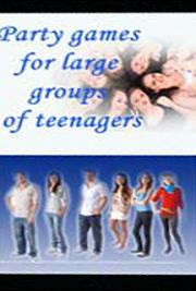 Party Games for Large Groups of Teenagers