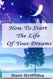 How to Start the Life of Your Dreams!