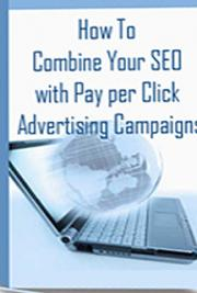 How to Combine Your SEO with Pay-Per-Click Advertising Campaigns