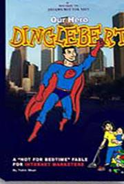 Our Hero Dinglebert--A Not for Bedtime Fable for Internet Marketers cover