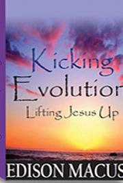 Kicking Evolution, Lifting Jesus Up