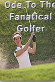 Ode to the Fanatical Golfer