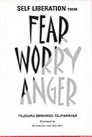 Self Liberation from Fear, Worry, & Anger