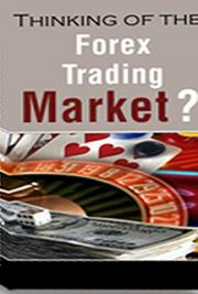 Thinking of Trading the Forex Market?