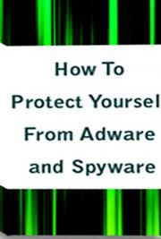 How to Protect Yourself From Adware and Spyware