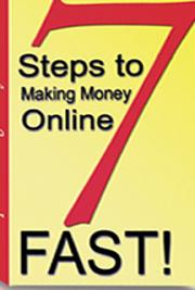 7 Steps to Making Money Online Fast!