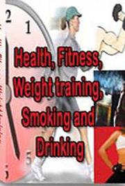 Health, Fitness, Weight Training, Smoking, and Drinking