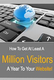 How to Get  at Least One Million Visitors Per Year to Your Website