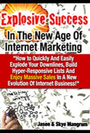 Explosive Success in the New Age of Internet Marketing