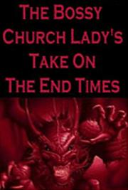 The Bossy Church Lady's Take On The End Times