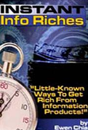 Instant Info Riches - Little - Known Ways to get Rich From Information Products