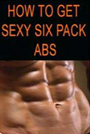 How to Get Sexy Six-Pack Abs