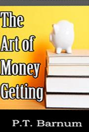 The Art of Money-Getting or Golden Rules for Making Money cover