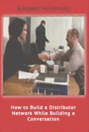 How to Build a Distributor Network While Building a Conversation