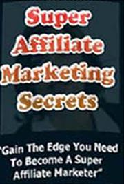Super Affiliate Marketing Secrets Exposed