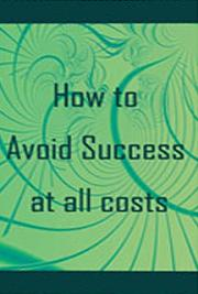 How to Avoid Success at All Costs