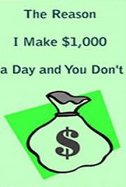 The Reason I Make $1,000 a Day and You Don\'t