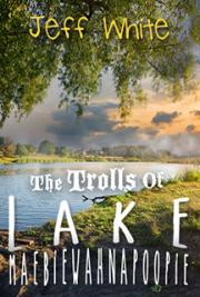 The Trolls of Lake Maebiewahnapoopie