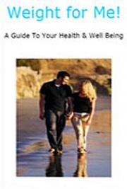 Weight for Me! A Guide to Your Health & Well-Being