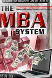 The MBA System: Your Guide to Absolute Internet Wealth