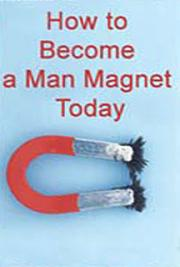 How to Become a Man Magnet Today