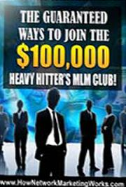 The Guaranteed Ways to Join the $100,000 Heavy Hitters MLM Club