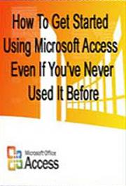 How to get Started Using Microsoft Access Even if You've Never Used it Before