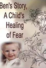 Ben's Story, A Child's Healing of Fear
