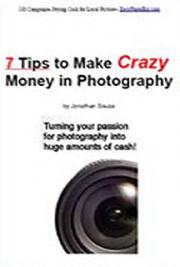 7 Tips to Make Crazy Money in Photography