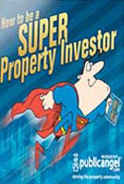 How to Be A Super Property Investor