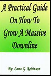A Practical Guide On How to Grow A Massive Down Line