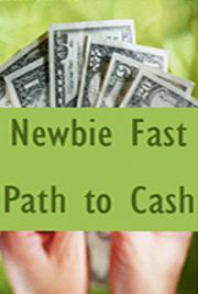 Newbie Fast Path to Cash