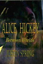ALICE HICKEY: Between Worlds