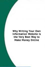 Why Writing Your own Information Website is the Very Best way to Make Money Online