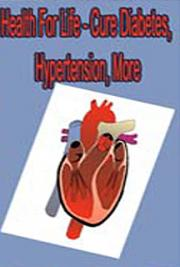 Health for Life - Cure Diabetes, Hypertension, More